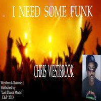 I Need Some Funk! — Chris Westbrook