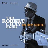 In My Soul — The Robert Cray Band