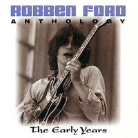 Anthology: The Early Years — Robben Ford