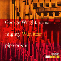 Plays The Mighty Wurlitzer Pipe Organ — George Wright