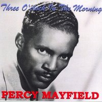 Three O'clock in the Morning — Percy Mayfield