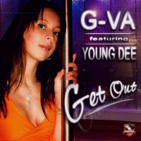 Get Out — G-Va, Young Dee