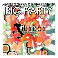 Big Party — Matt Correa, Rafa Garcia