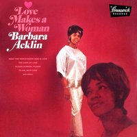 Love Makes a Woman — Barbara Acklin