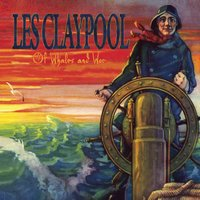 Of Whales and Woe — Les Claypool