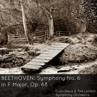 "Beethoven: Symphony No. 6 in F Major, Op. 68 ""Pastoral"" — London Symphony Orchestra, Jose Cura, Colin Davis & The London Symphony Orchestra, Людвиг ван Бетховен"