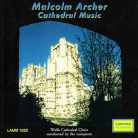 Malcolm Archer - Cathedral Music — Wells Cathedral Choir, Malcolm Archer