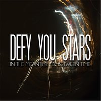 In the Meantime, In Between Time — Defy You Stars