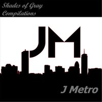 Shades of Gray Compilations — J Metro
