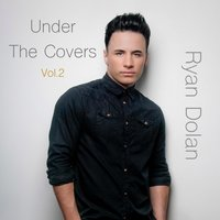 Under the Covers, Vol. 2 — Ryan Dolan