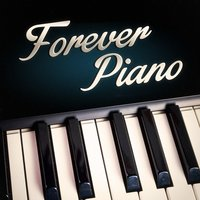 Forever Piano (The Finest Soft Piano Music for Chillout and Laidback Moments) — Piano,Piano Relaxation Music Masters