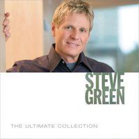 The Ultimate Collection — Steve Green