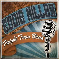 Freight Train Blues — Eddie Miller