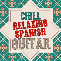 Chill: Relaxing Spanish Guitar — сборник
