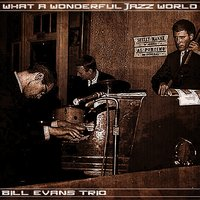 What a Wonderful Jazz World — Bill Evans Trio