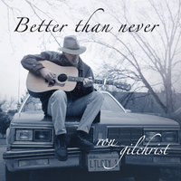 Better Than Never — Ron Gilchrist