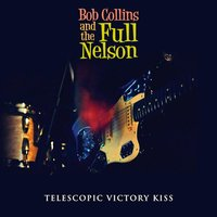 Telescopic Victory Kiss — Bob Collins And The Full Nelson