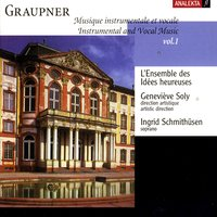 Instrumental and Vocal Music, Vol.1 (Graupner) — L'ensemble des Idèes heureuses, Mathieu Lussier, Natalie Michaud, Ingrid Schmithüsen, Geneviève Soly