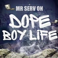 Dope Boy Life — Mr. Serv-On