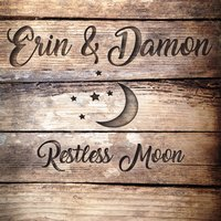 Restless Moon — Erin & Damon