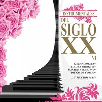 Instrumentales del Siglo XX, Vol. 6 — The Glenn Miller Orchestra, Johnny Days Orchestra, Ronald Valentino, Guitarras Mágicas, Diego De Cossio, Lucien Pariseau