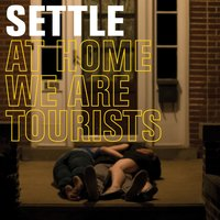 At Home We Are Tourists — Settle