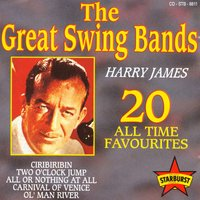 The Great Swing Bands - 20 All Time Favourites — Harry James