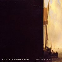 Louis Andriessen: De Materie — Reinbert De Leeuw/Schoenberg Ensemble/Asko Ensemble With Members Of the Netherlands Chamber Choir