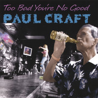Too Bad You're No Good — Paul Craft