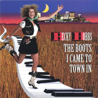 The Boots I Came To Town In — Becky Hobbs