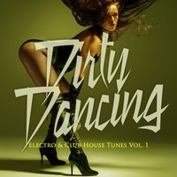 Dirty Dancing - Electro & Club-House Tunes, Vol. 1 — сборник