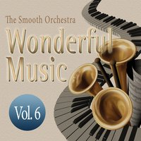 Wonderful Music Vol. 6 — The Smooth Orchestra