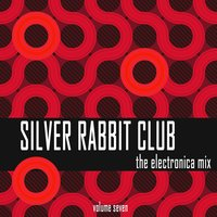 Silver Rabbit Club: The Electronica Mix, Vol. 7 — сборник
