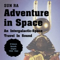Adventure in Space — Sun Ra and His Groups