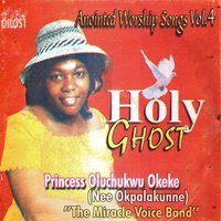 Anointing Worship Songs, Vol. 4 (Holy Ghost) — Princess Oluchukwu Okeke Okpalakunne, Thre Miracle Voice Band