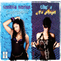 Supersoaker & No Angel — Candice Marion & Che'V