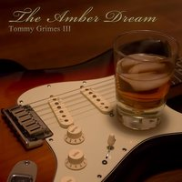 The Amber Dream — Tommy Grimes III