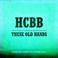 These Old Hands — Hamilton County Bluegrass Band