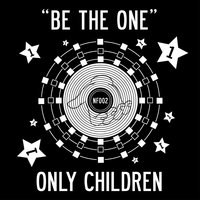 Be the One — Only Children