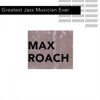 Greatest Jazz Musician Ever — Max Roach