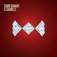 Diamanti e caramelle — Stadio