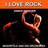 I Love Rock (Dance Forever) — Mozortilo and His Orchestra