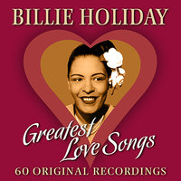 60 Greatest Love Songs — Billie Holiday
