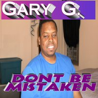 Don't Be Mistaken — Gary G.