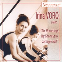Ah, recording! My shortcut to Carnegie Hall — Irina Voro