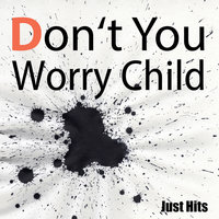 Don't You Worry Child — Just Hits