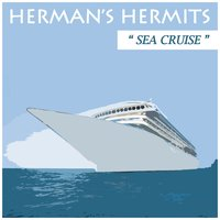 Sea Cruise  Re-recorded version — Herman's Hermits
