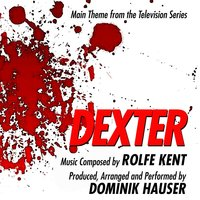 "Main Theme from the TV Series ""Dexter"" by Rolfe Kent — Dominik Hauser"
