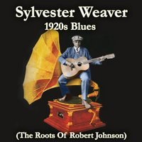 1920s Blues (The Roots of Robert Johnson) — Sylvester Weaver