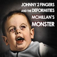 Mcmillan's Monster — Johnny 2 Fingers, The Deformities